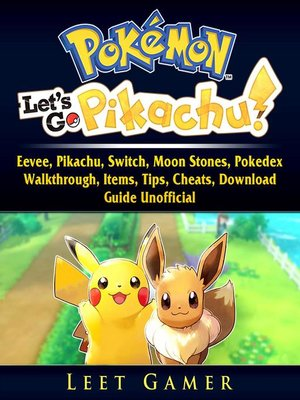 cover image of Pokemon Lets Go, Eevee, Pikachu, Switch, Moon Stones, Pokedex, Walkthrough, Items, Tips, Cheats, Download, Guide Unofficial